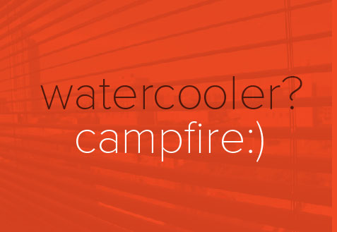 watercooler? campfire :)